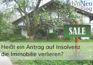 Antrag auf Insolvenz Immobilie verloren?